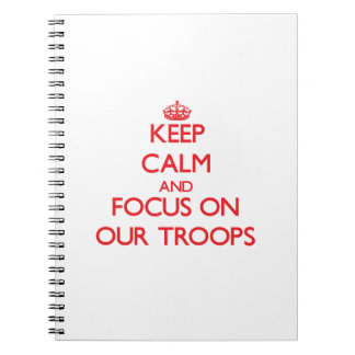 Keep Calm and focus on Our Troops Notebooks