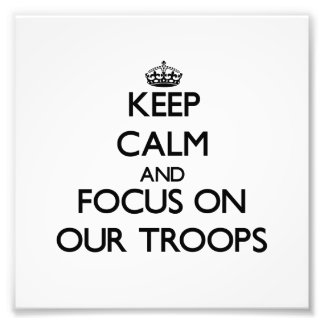 Keep Calm and focus on Our Troops Photo Print