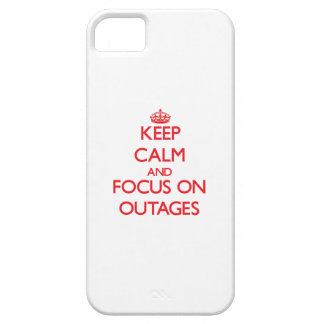 kEEP cALM AND FOCUS ON oUTAGES iPhone 5 Cases