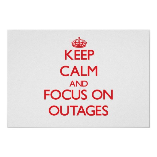 Keep Calm and focus on Outages Print