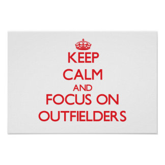 Keep Calm and focus on Outfielders Poster
