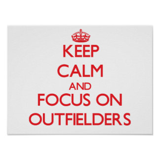Keep Calm and focus on Outfielders Print