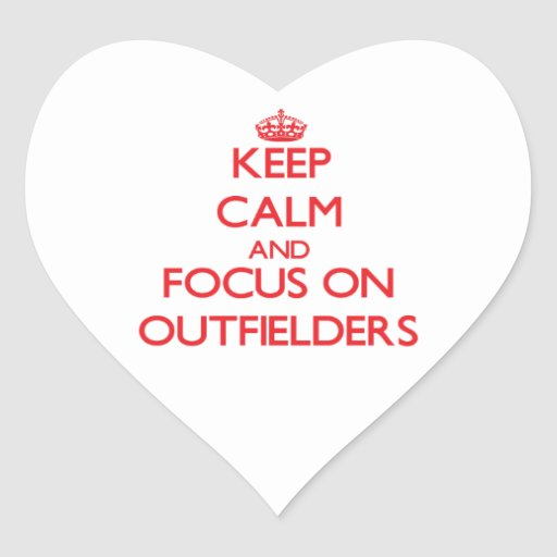 Keep Calm and focus on Outfielders Heart Stickers