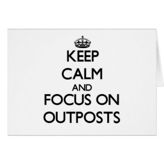 Keep Calm and focus on Outposts Greeting Card