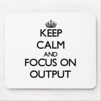 Keep Calm and focus on Output Mouse Pad