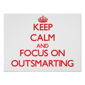 Keep Calm and focus on Outsmarting Posters