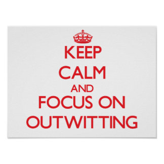 Keep Calm and focus on Outwitting Poster