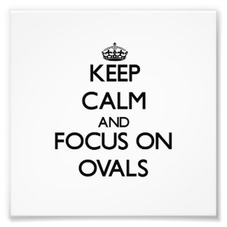 Keep Calm and focus on Ovals Photographic Print