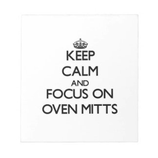 Keep Calm and focus on Oven Mitts Memo Note Pads