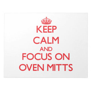 Keep Calm and focus on Oven Mitts Note Pads