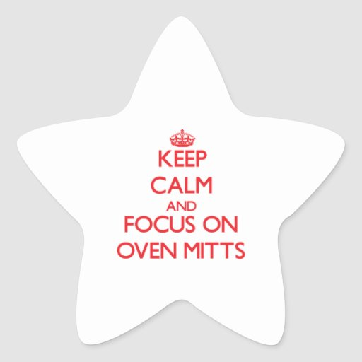 Keep Calm and focus on Oven Mitts Stickers
