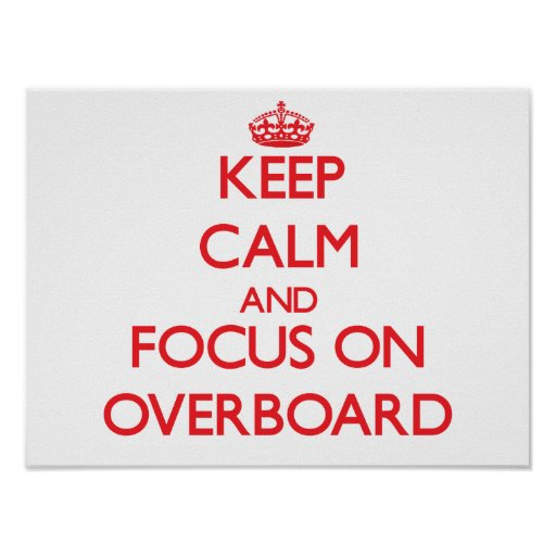 Keep Calm and focus on Overboard Poster