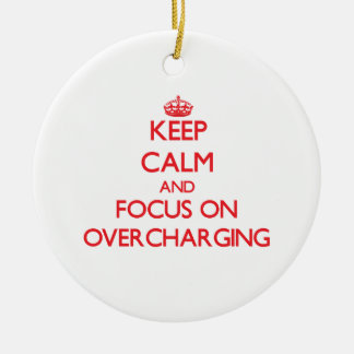 Keep Calm and focus on Overcharging Christmas Ornament