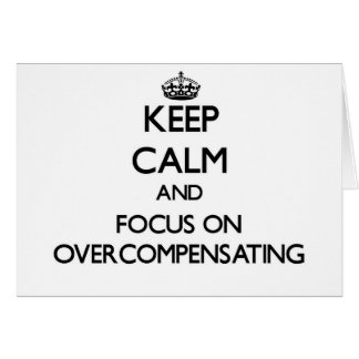 Keep Calm and focus on Overcompensating Greeting Cards