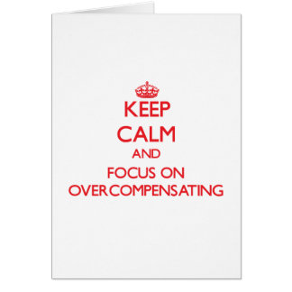 Keep Calm and focus on Overcompensating Card