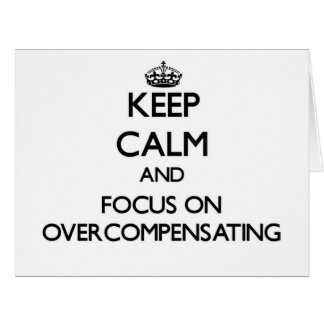 Keep Calm and focus on Overcompensating Greeting Card