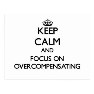 Keep Calm and focus on Overcompensating Postcard