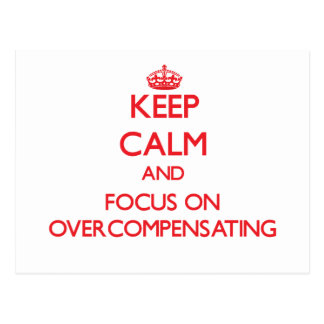kEEP cALM AND FOCUS ON oVERCOMPENSATING Postcards