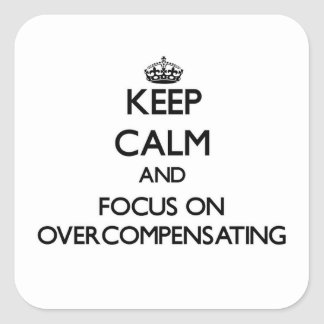 Keep Calm and focus on Overcompensating Square Sticker