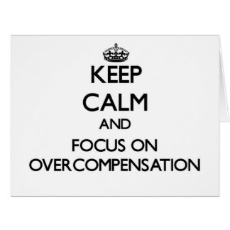 Keep Calm and focus on Overcompensation Card