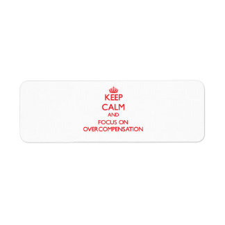kEEP cALM AND FOCUS ON oVERCOMPENSATION Custom Return Address Label