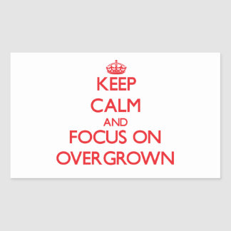Keep Calm and focus on Overgrown Stickers