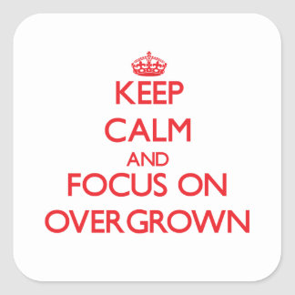 Keep Calm and focus on Overgrown Square Sticker