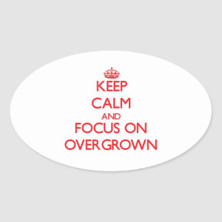 Keep Calm and focus on Overgrown Oval Sticker