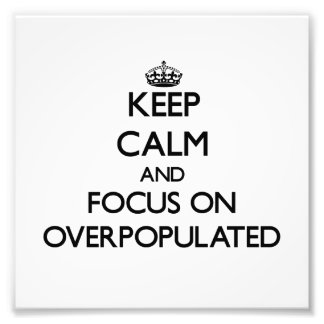 Keep Calm and focus on Overpopulated Photograph