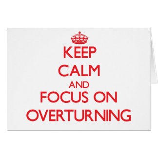 Keep Calm and focus on Overturning Greeting Card