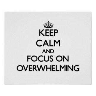 Keep Calm and focus on Overwhelming Poster