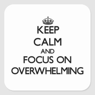 Keep Calm and focus on Overwhelming Square Sticker