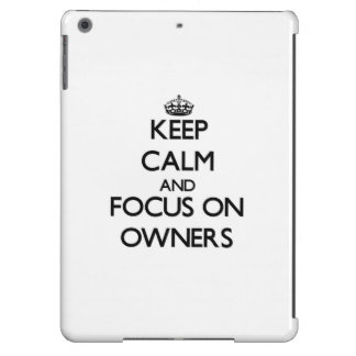 Keep Calm and focus on Owners iPad Air Covers