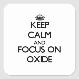Keep Calm and focus on Oxide Square Sticker