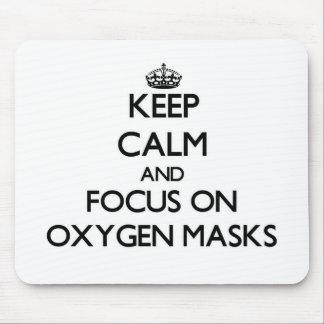 Keep Calm and focus on Oxygen Masks Mousepads
