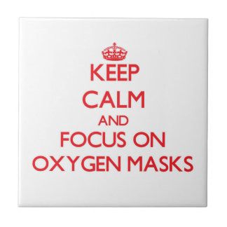 Keep Calm and focus on Oxygen Masks Tile