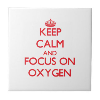 Keep Calm and focus on Oxygen Tile