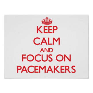 Keep Calm and focus on Pacemakers Print