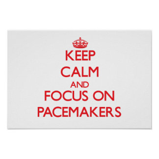 Keep Calm and focus on Pacemakers Poster