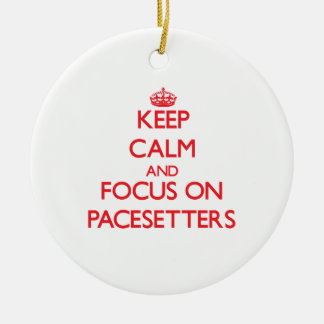 Keep Calm and focus on Pacesetters Ceramic Ornament