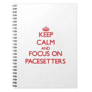 Keep Calm and focus on Pacesetters Notebook