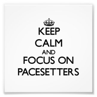 Keep Calm and focus on Pacesetters Photographic Print