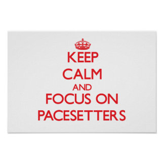 Keep Calm and focus on Pacesetters Posters