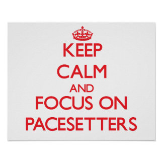 Keep Calm and focus on Pacesetters Print