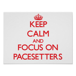 Keep Calm and focus on Pacesetters Poster
