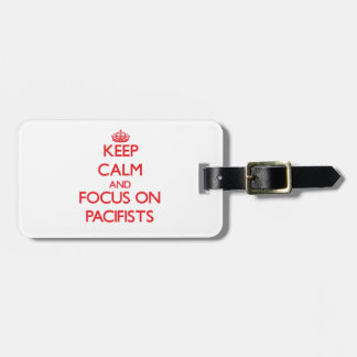Keep Calm and focus on Pacifists Tags For Bags