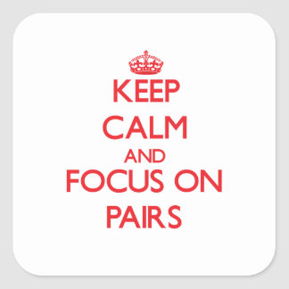 Keep Calm and focus on Pairs Square Stickers