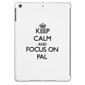 Keep Calm and focus on Pal iPad Air Case