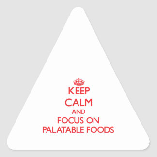 Keep Calm and focus on Palatable Foods Triangle Stickers