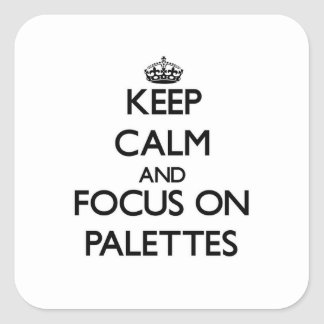 Keep Calm and focus on Palettes Square Sticker